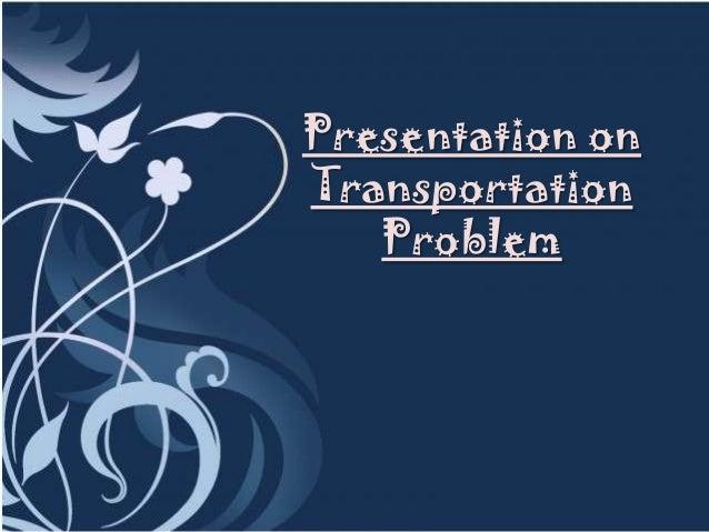 Presentation onTransportation   Problem