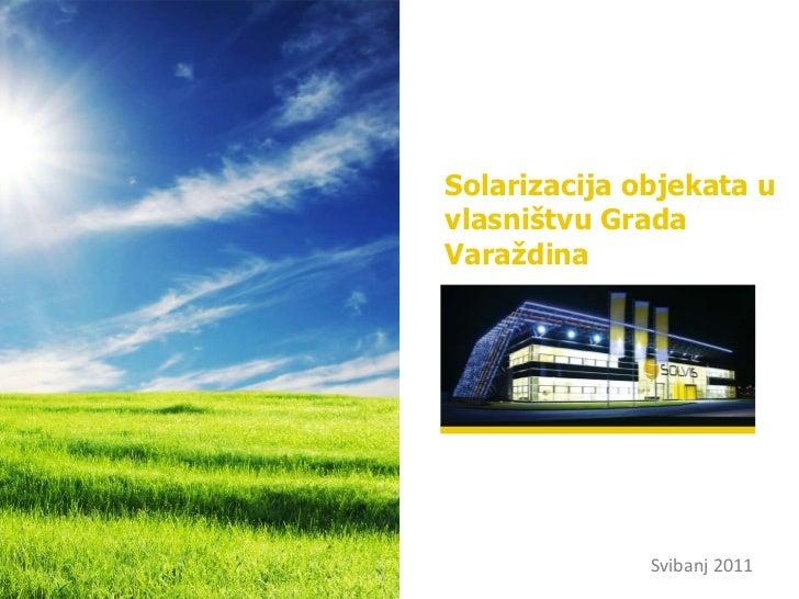 Solarizacija objekata u vlasništvu Grada Varaždina<br />Svibanj 2011<br />