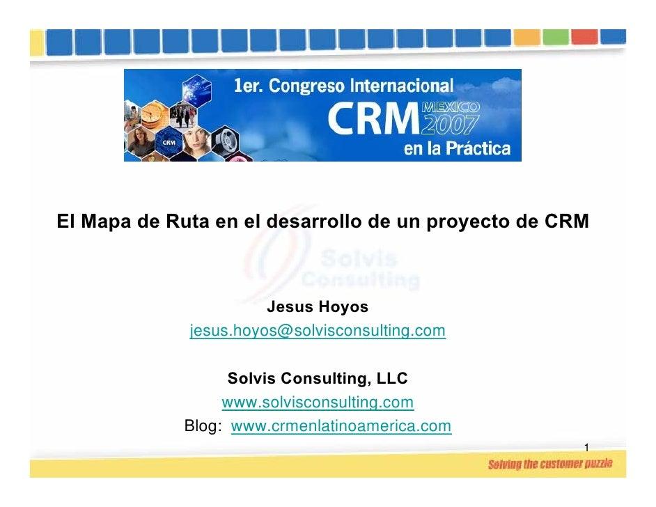 El Mapa de Ruta en el desarrollo de un proyecto de CRM                           Jesus Hoyos              jesus.hoyos@solv...