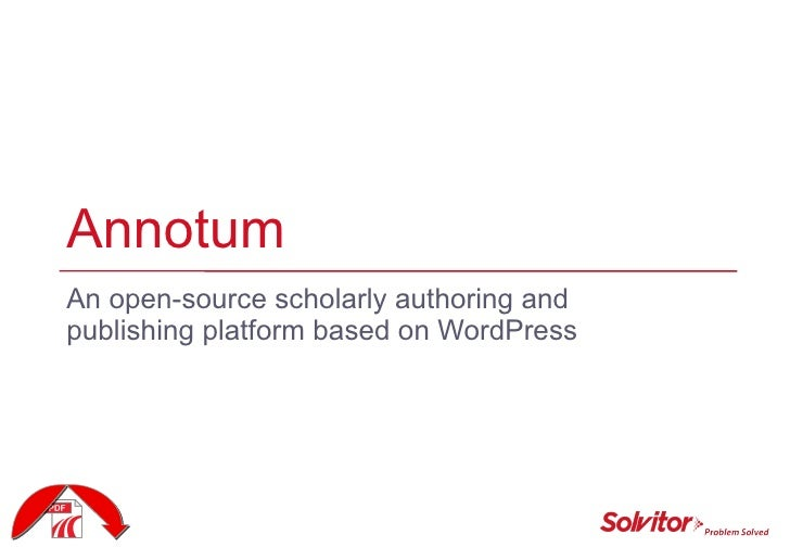 Annotum An open-source scholarly authoring and publishing platform based on WordPress