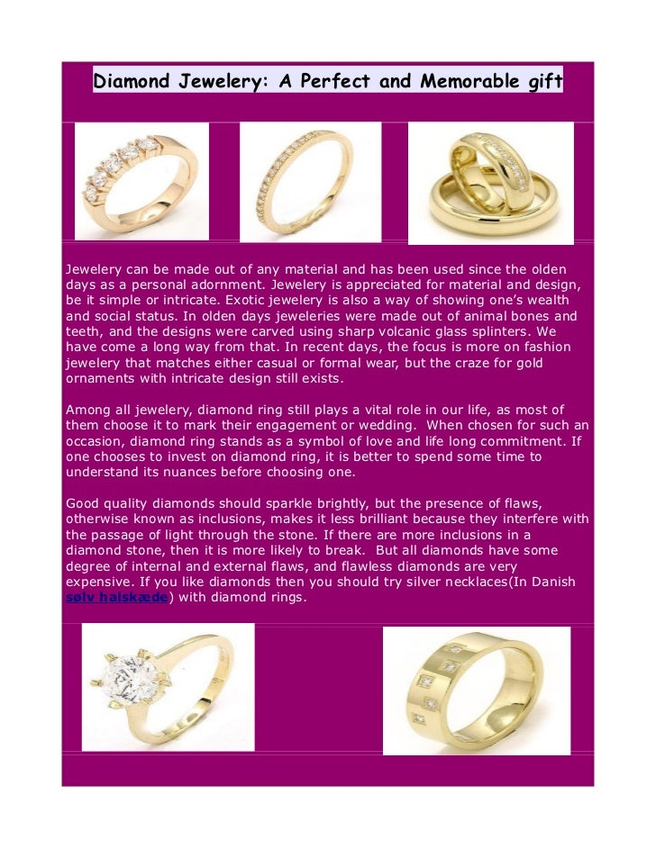 Diamond Jewelery: A Perfect and Memorable giftJewelery can be made out of any material and has been used since the oldenda...