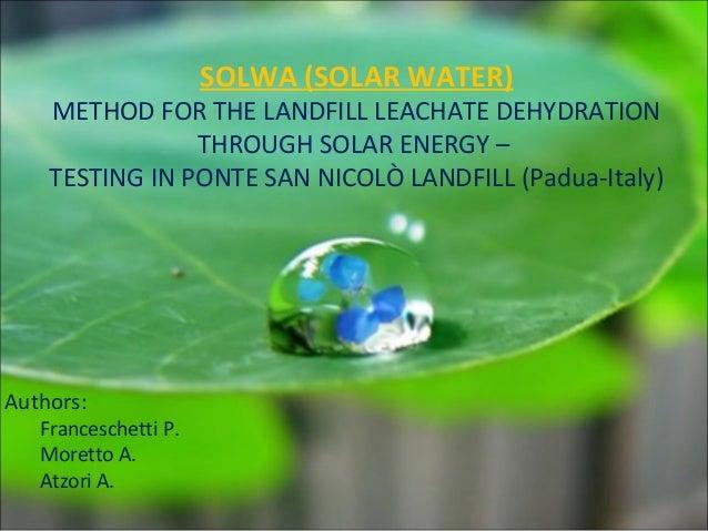 SOLWA (SOLAR WATER)  METHOD FOR THE LANDFILL LEACHATE DEHYDRATION THROUGH SOLAR ENERGY – TESTING IN PONTE SAN NICOLÒ LANDF...