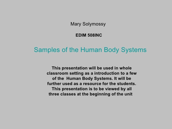 Mary Solymossy EDIM 508INC This presentation will be used in whole classroom setting as a introduction to a few of the  Hu...