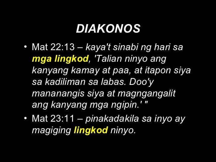DIAKONOS <ul><li>Mat 22:13 –  kaya't sinabi ng hari sa  mga lingkod , 'Talian ninyo ang kanyang kamay at paa, at itapon si...