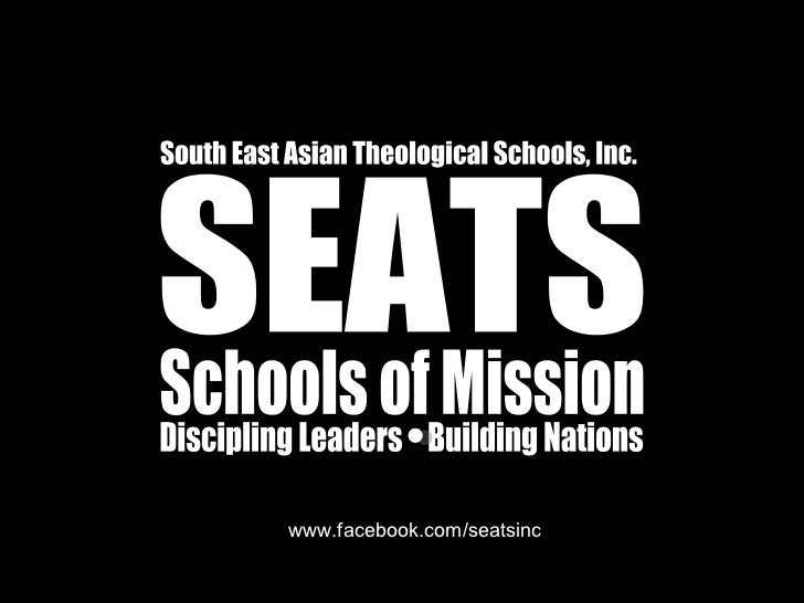 www.facebook.com/seatsinc SEATS Schools of Mission South East Asian Theological Schools, Inc. Discipling Leaders Building ...