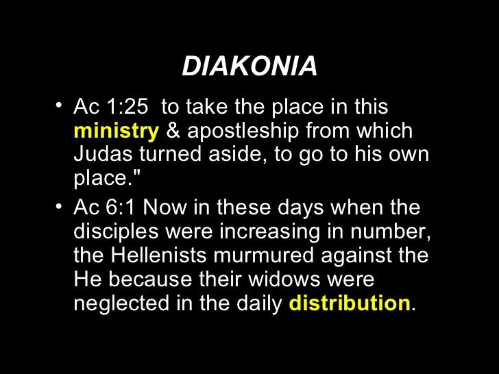 DIAKONIA <ul><li>Ac 1:25  to take the place in this  ministry   & apostleship from which Judas turned aside, to go to his ...