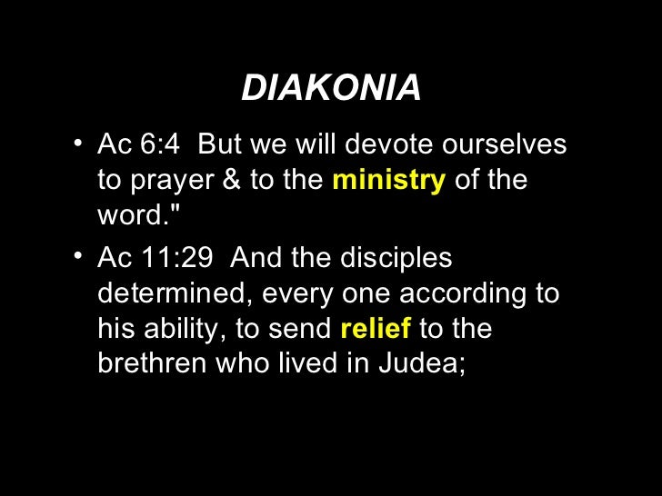 DIAKONIA <ul><li>Ac 6:4  But we will devote ourselves to prayer & to the  ministry   of the word.&quot; </li></ul><ul><li>...