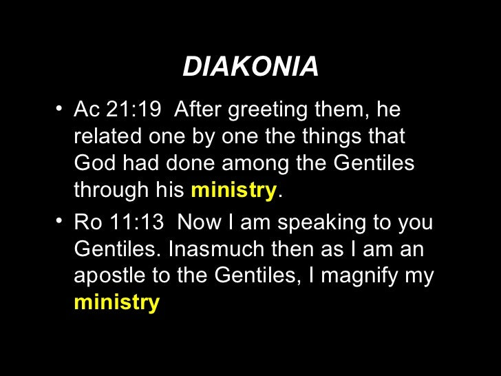 DIAKONIA <ul><li>Ac 21:19  After greeting them, he related one by one the things that God had done among the Gentiles thro...