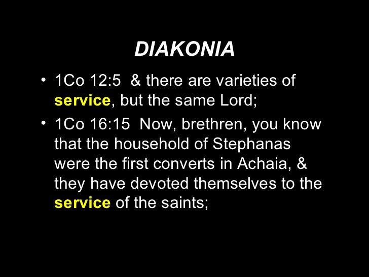 DIAKONIA <ul><li>1Co 12:5  & there are varieties of  service , but the same Lord; </li></ul><ul><li>1Co 16:15  Now, brethr...