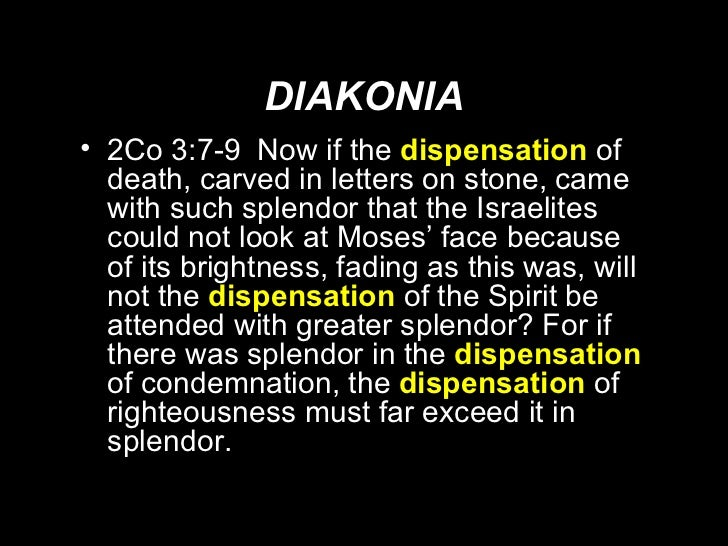 DIAKONIA <ul><li>2Co 3:7-9  Now if the  dispensation   of death, carved in letters on stone, came with such splendor that ...