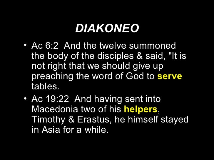 DIAKONEO <ul><li>Ac 6:2  And the twelve summoned the body of the disciples & said, &quot;It is not right that we should gi...