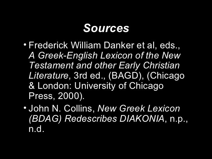 Sources <ul><li>Frederick William Danker et al, eds.,  A Greek-English Lexicon of the New Testament and other Early Christ...