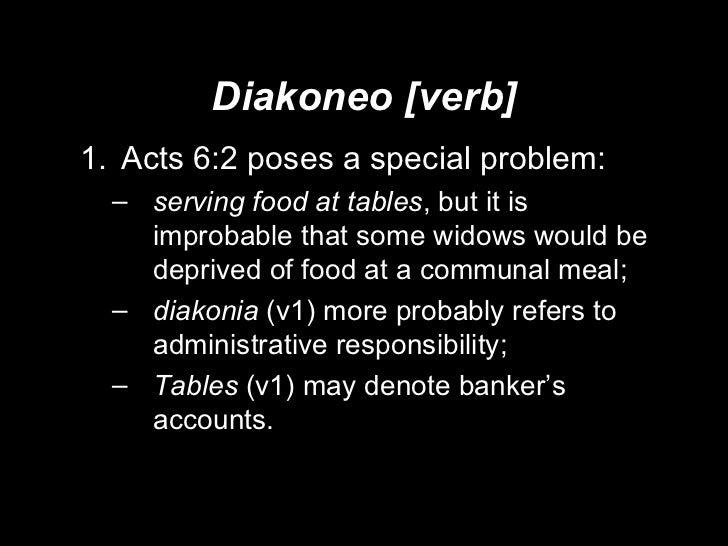 Diakoneo [verb] <ul><li>Acts 6:2 poses a special problem:  </li></ul><ul><ul><li>serving food at tables , but it is improb...