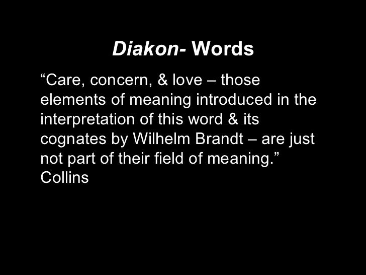 """Diakon-  Words <ul><li>"""" Care, concern, & love – those elements of meaning introduced in the interpretation of this word &..."""