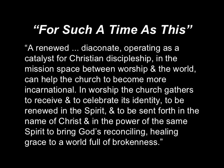"""""""For Such A Time As This"""" <ul><li>"""" A renewed ... diaconate, operating as a catalyst for Christian discipleship, in the mi..."""