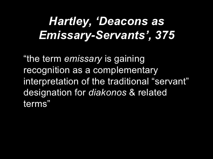 """Hartley, 'Deacons as Emissary-Servants', 375 <ul><li>"""" the term  emissary  is gaining recognition as a complementary inter..."""