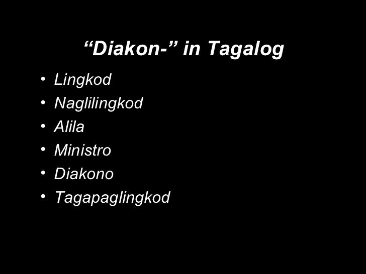 """"""" Diakon-"""" in Tagalog <ul><li>Lingkod </li></ul><ul><li>Naglilingkod </li></ul><ul><li>Alila </li></ul><ul><li>Ministro </..."""