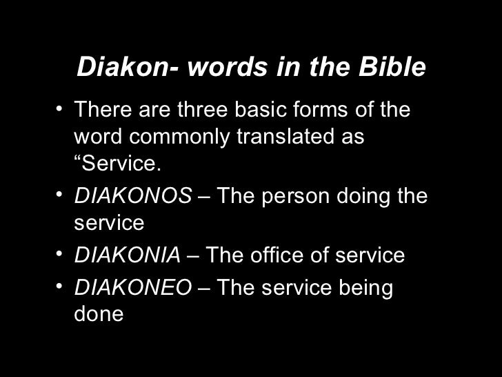 """Diakon- words in the Bible <ul><li>There are three basic forms of the word commonly translated as """"Service. </li></ul><ul>..."""