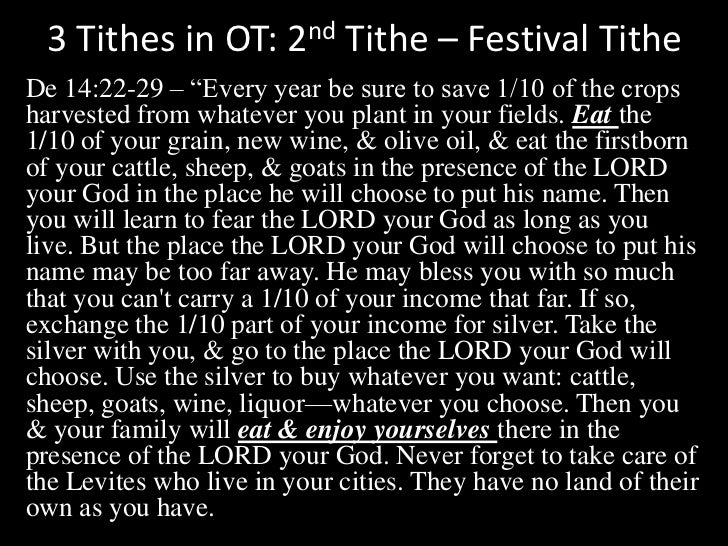 """3 Tithes in OT: 2nd Tithe – Festival Tithe<br />De 14:22-29 – """"Every year be sure to save 1/10 of the crops harvested from..."""