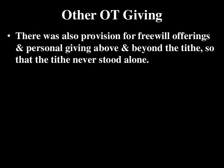 Other OT Giving<br />There was also provision for freewill offerings & personal giving above & beyond the tithe, so that t...