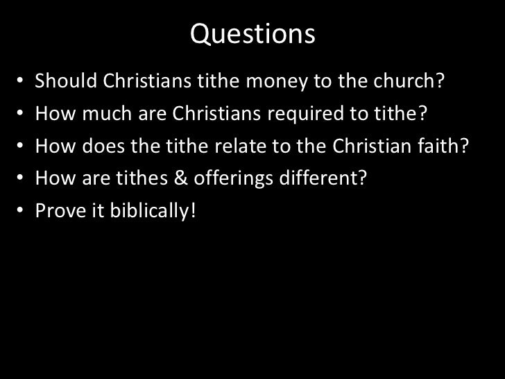 Questions<br />Should Christians tithe money to the church?<br />How much are Christians required to tithe?<br />How does ...