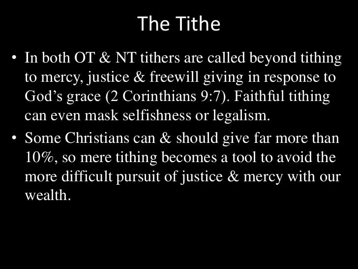 The Tithe<br />In both OT & NT tithers are called beyond tithing to mercy, justice & freewill giving in response to God's ...