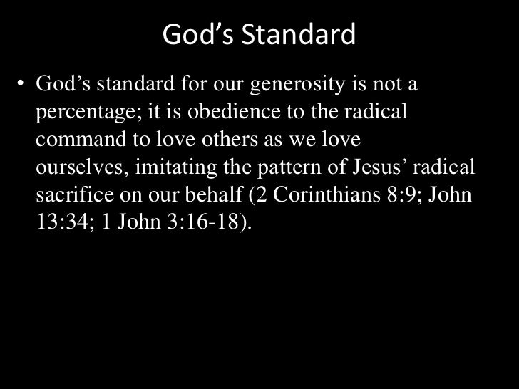 God's Standard<br />God's standard for our generosity is not a percentage; it is obedience to the radical command to love ...