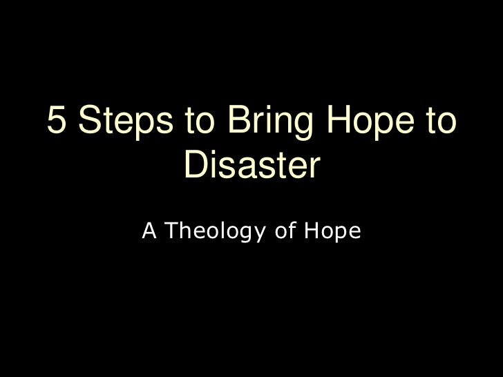 5 Steps to Bring Hope to Disaster<br />A Theology of Hope<br />