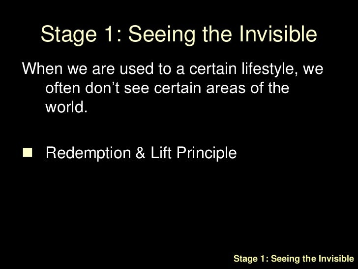 Stage 1: Seeing the Invisible<br />When we are used to a certain lifestyle, we often don't see certain areas of the world....