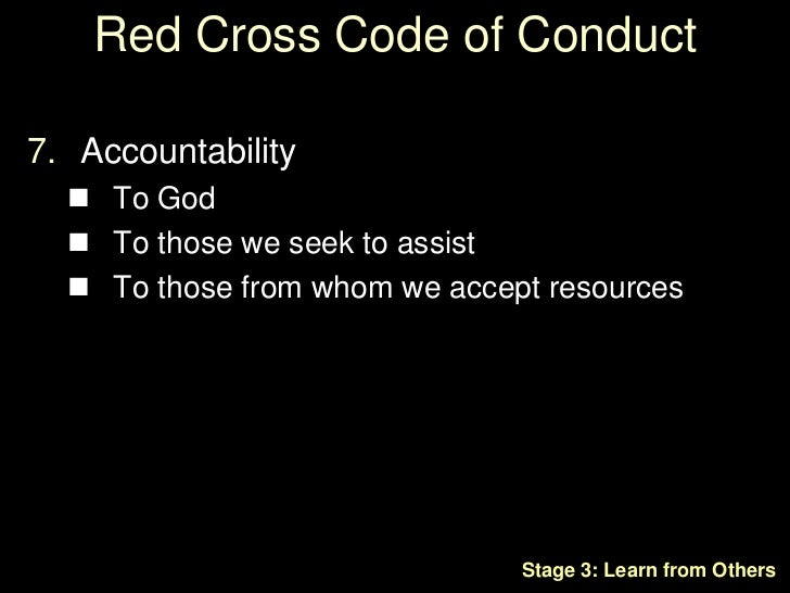 Red Cross Code of Conduct<br /> Dignity & Respect<br /><ul><li>We shall recognize disaster victims as dignified humans, no...