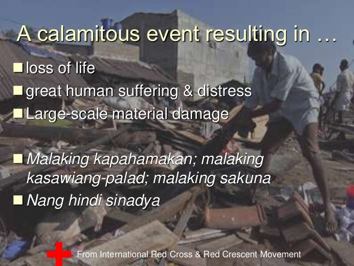 A calamitous event resulting in …<br />loss of life<br />great human suffering & distress<br />Large-scale material damage...