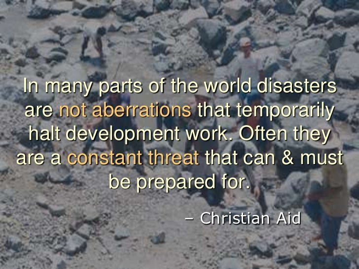 In many parts of the world disasters are not aberrations that temporarily halt development work. Often they are a constant...