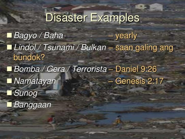 Disaster Examples<br />Bagyo / Baha– yearly<br />Lindol / Tsunami / Bulkan – saan galing ang bundok?<br />Bomba / Gera /...