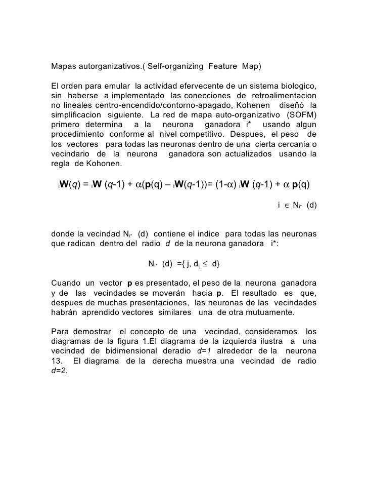 Mapas autorganizativos.( Self-organizing Feature Map)  El orden para emular la actividad efervecente de un sistema biologi...
