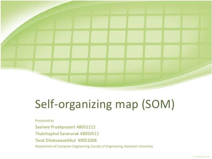 Self-organizing map (SOM)<br />Presented by<br />Sasinee Pruekprasert48052112<br />ThatchapholSaranurak49050511<br />Tarat...