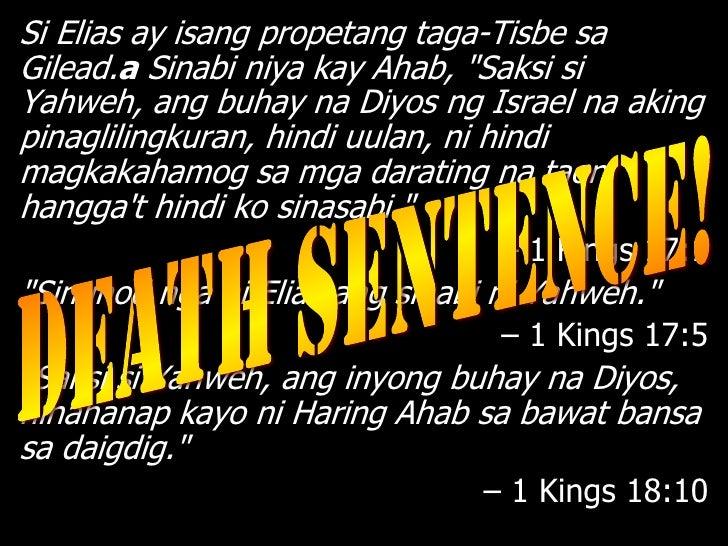 """Pagkalipas ng ilang panahon, nang ikatlongtaon na ng tagtuyot, sinabi ni Yahweh kay Elias,""""Pumunta ka na kay Ahab. Malapit..."""
