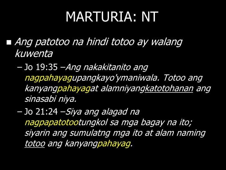 MARTURIA: NT   Sometimes truth-telling leads to death    – Re 12:11 –Nagtagumpay ang mga itolaban sa diyablo sa      pama...