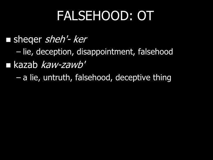 FALSEHOOD: NT   pseudes psyoo-dace    – lying, deceitful, false
