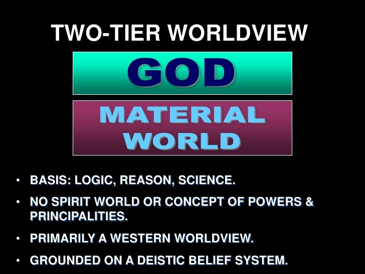 TWO-TIER WORLDVIEW                                  (PAUL HIEBERT)• Presents Difficulty In Developing A Holistic & Transfo...