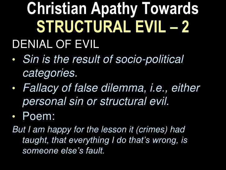 Christian Apathy Towards  STRUCTURAL EVIL – 4DESIRE FOR NEUTRALITY.• Don't rock the boat.• The primacy argument & the  dan...
