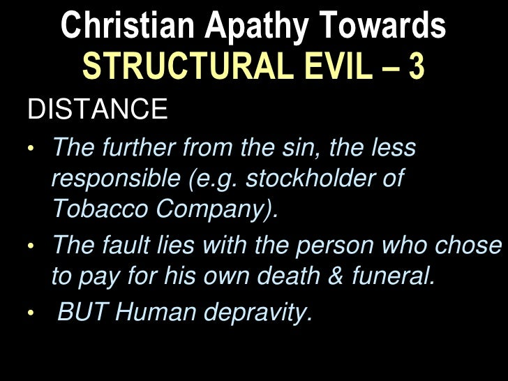 Christian Apathy Towards       STRUCTURAL EVIL – 5DICHOTOMOUS VIEW OF MAN.• Man is made up of body (material) & soul    (s...