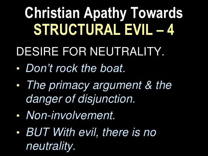 Christian Apathy Towards     STRUCTURAL EVIL – 6ADMISSION OF HELPLESSNESS• Church is powerless to deal with the  overwhelm...