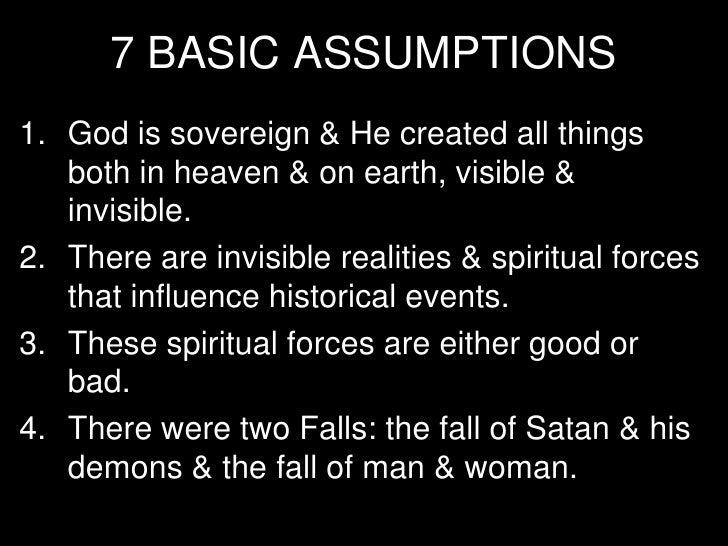 7 BASIC ASSUMPTIONS5. Satan & devils (powers & principalities) are   personal evil spirits who attack the Church &   hinde...