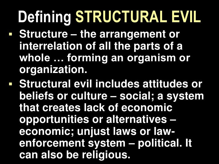 Understanding STRUCTURAL EVIL There are structured evils rooted in society's prevailing religious, social, economic or po...