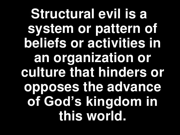 Examples of STRUCTURAL EVIL   Tax evasion   Caste system   Dowry   Sexual mutilation   Slavery   Racism – apartheid...