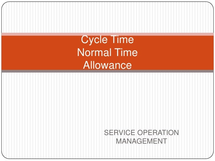 Cycle TimeNormal Time Allowance    SERVICE OPERATION      MANAGEMENT