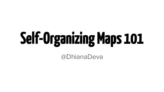 Self-Organizing Maps 101 @DhianaDeva