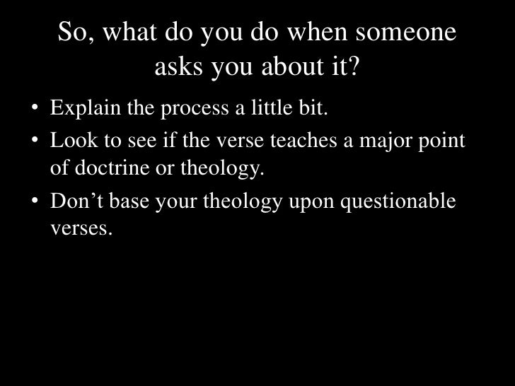 So, what do you do when someone asks you about it?<br />Explain the process a little bit.<br />Look to see if the verse te...