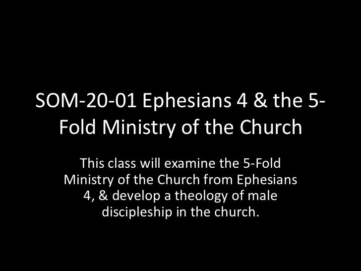 SOM-20-01 Ephesians 4 & the 5-Fold Ministry of the Church<br />This class will examine the 5-Fold Ministry of the Church f...