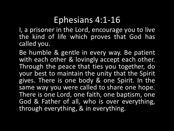 Ephesians 4:1-16<br />I, a prisoner in the Lord, encourage you to live the kind of life which proves that God has called y...
